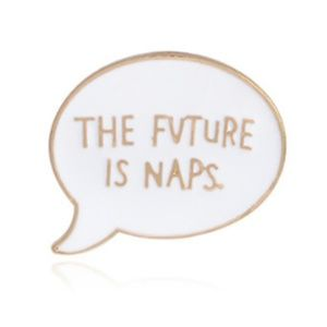 Jewelry - NWT The Future is Naps Pin